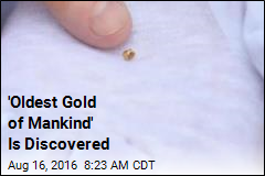 'Oldest Gold of Mankind' Is Discovered
