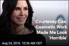Courteney Cox: Cosmetic Work Made Me Look 'Horrible'