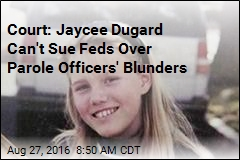 Court: Jaycee Dugard Can't Sue Feds Over Parole Officers' Blunders