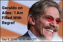 Geraldo on Ailes: 'I Am Filled With Regret'
