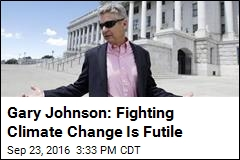 Gary Johnson: Fighting Climate Change Is Futile