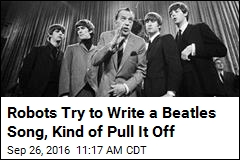 Robots Try to Write a Beatles Song, Kind of Pull It Off