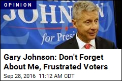 Gary Johnson: Don't Forget About Me, Frustrated Voters