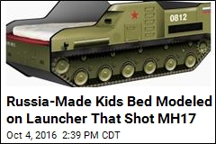 Russia-Made Kids Bed Modeled on Launcher That Shot MH17