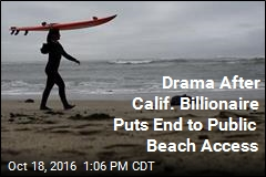 Drama After Calif. Billionaire Puts End to Public Beach Access