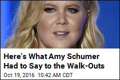 Here's What Amy Schumer Had to Say to the Walk-Outs