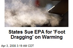 States Sue EPA for 'Foot Dragging' on Warming