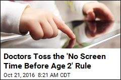 Doctors Toss the 'No Screen Time Before Age 2' Rule
