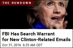 FBI Has Search Warrant for New Clinton Emails