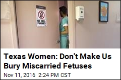 Texas Women: Don't Make Us Bury Miscarried Fetuses