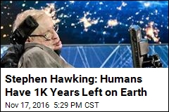 Stephen Hawking: Humans Have 1,000 Years Left on Earth