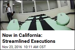 Now in California: Streamlined Executions