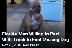 Florida Man Willing to Part With Truck to Find Missing Dog