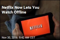 Netflix Now Lets You Watch Offline