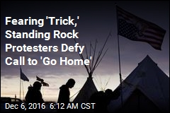 Fearing 'Trick,' Standing Rock Protesters Defy Call to 'Go Home'