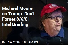 Michael Moore on Trump: Don't Forget 8/6/01 Intel Briefing
