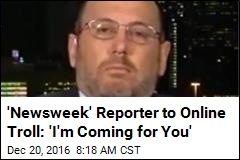 'Newsweek' Reporter to Online Troll: 'I'm Coming for You'