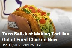 Taco Bell Just Making Tortillas Out of Fried Chicken Now