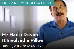 He Had a Dream. It Involved a Pillow