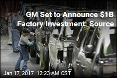 GM 'Ready to Announce $1B Factory Investment'