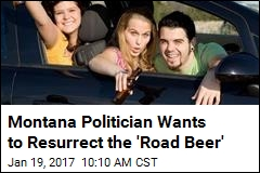 Montana Politician Wants to Resurrect the 'Road Beer'