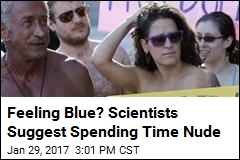 Feeling Blue? Scientists Suggest Spending Time Nude