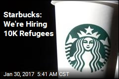 Starbucks: We're Hiring 10K Refugees