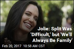 Jolie: Split Was 'Difficult,' but 'We'll Always Be Family'