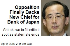 Opposition Finally Backs New Chief for Bank of Japan