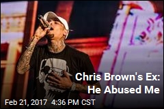 Chris Brown's Ex: He Abused Me