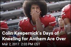 Colin Kaepernick's Days of Kneeling for Anthem Are Over