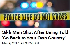 Sikh Man Shot After Being Told 'Go Back to Your Own Country'