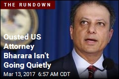 Ousted US Attorney Bharara Isn't Going Quietly