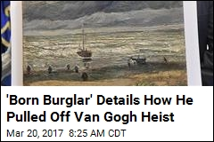 Thief Behind Major Van Gogh Heist Spills All in Documentary