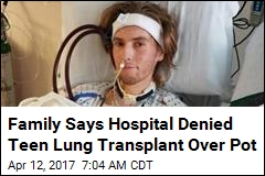 Teen Denied Transplant for Smoking Pot Gets New Lungs