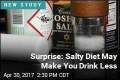 Surprise: Salty Diet May Make You Drink Less