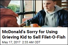 McDonald's Sorry for Using Grieving Kid to Sell Filet-O-Fish