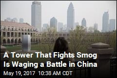 A Tower That Fights Smog Is Waging a Battle in China
