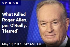 What Killed Roger Ailes, per O'Reilly: 'Hatred'