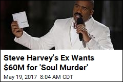 Steve Harvey's Ex Wants $60M for 'Soul Murder'