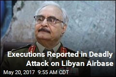 Civilians Among 140 Reported Dead in Attack on Libya Airbase
