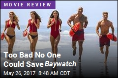 Too Bad No One Could Save Baywatch
