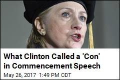 What Clinton Called a 'Con' in Commencement Speech