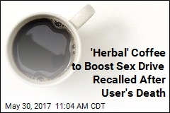 'Herbal' Coffee to Boost Sex Drive Recalled After User's Death