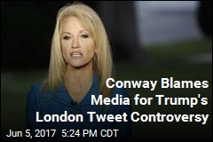 Conway Blames Media for Trump's London Tweet Controversy