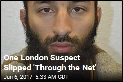 One London Suspect Slipped 'Through the Net'