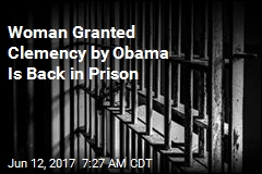 Woman Granted Clemency by Obama Is Back in Prison
