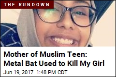 Mother of Muslim Teen: Metal Bat Used to Kill My Girl