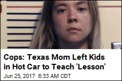 Cops: Texas Mom Left Kids in Hot Car to Teach 'Lesson'