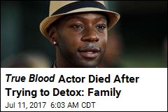 True Blood Actor Died After Trying to Detox: Family